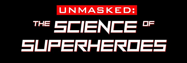 Unmasked: The science of superheroes